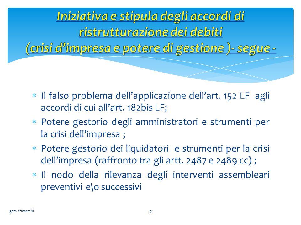  Il falso problema dell'applicazione dell'art. 152 LF agli accordi di cui all'art. 182bis LF;  Potere gestorio degli amministratori e strumenti per