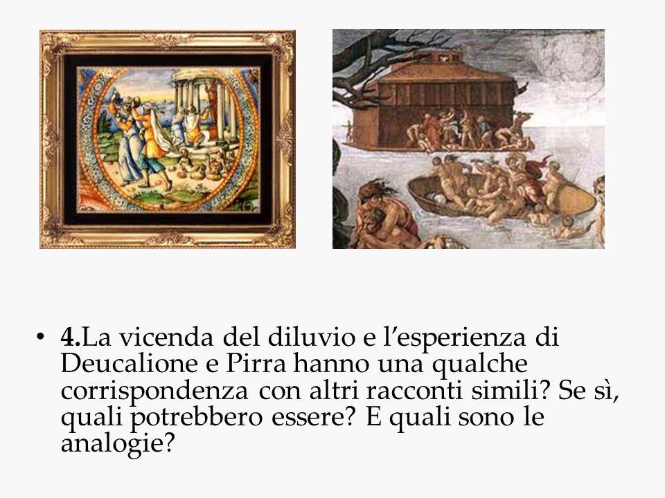 4.La vicenda del diluvio e l'esperienza di Deucalione e Pirra hanno una qualche corrispondenza con altri racconti simili? Se sì, quali potrebbero esse