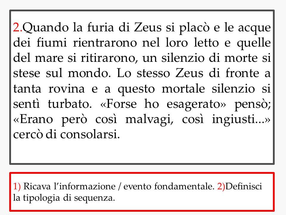 2.Quando la furia di Zeus si placò e le acque dei fiumi rientrarono nel loro letto e quelle del mare si ritirarono, un silenzio di morte si stese sul