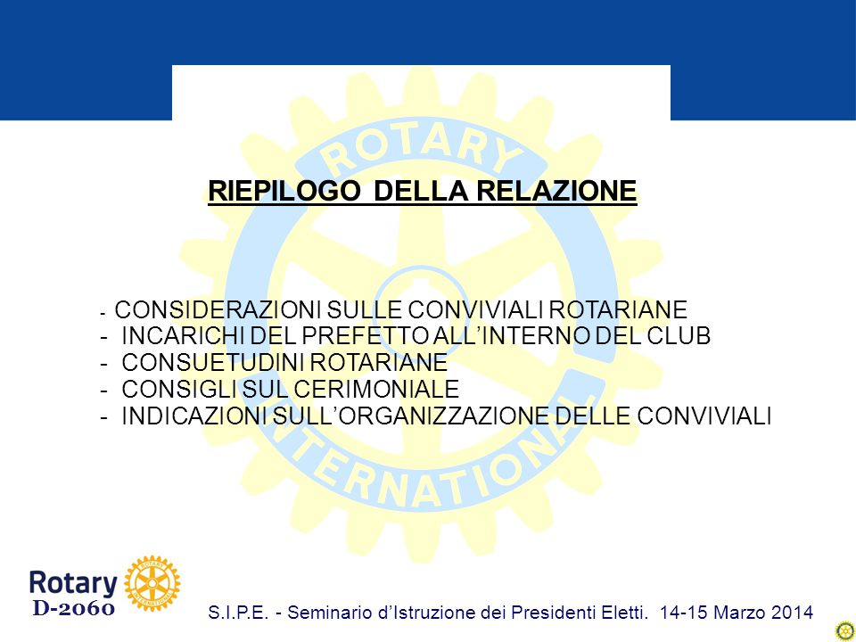 - CONSIDERAZIONI SULLE CONVIVIALI ROTARIANE - INCARICHI DEL PREFETTO ALL'INTERNO DEL CLUB - CONSUETUDINI ROTARIANE - CONSIGLI SUL CERIMONIALE - INDICAZIONI SULL'ORGANIZZAZIONE DELLE CONVIVIALI RIEPILOGO DELLA RELAZIONE D-2060 S.I.P.E.