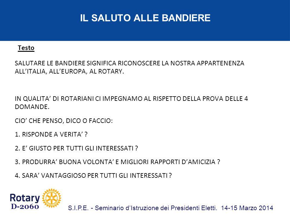 IL SALUTO ALLE BANDIERE Testo SALUTARE LE BANDIERE SIGNIFICA RICONOSCERE LA NOSTRA APPARTENENZA ALL'ITALIA, ALL'EUROPA, AL ROTARY.