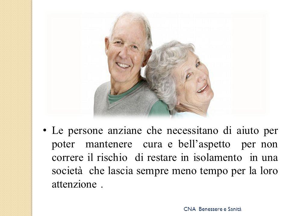 Le persone anziane che necessitano di aiuto per poter mantenere cura e bell'aspetto per non correre il rischio di restare in isolamento in una società