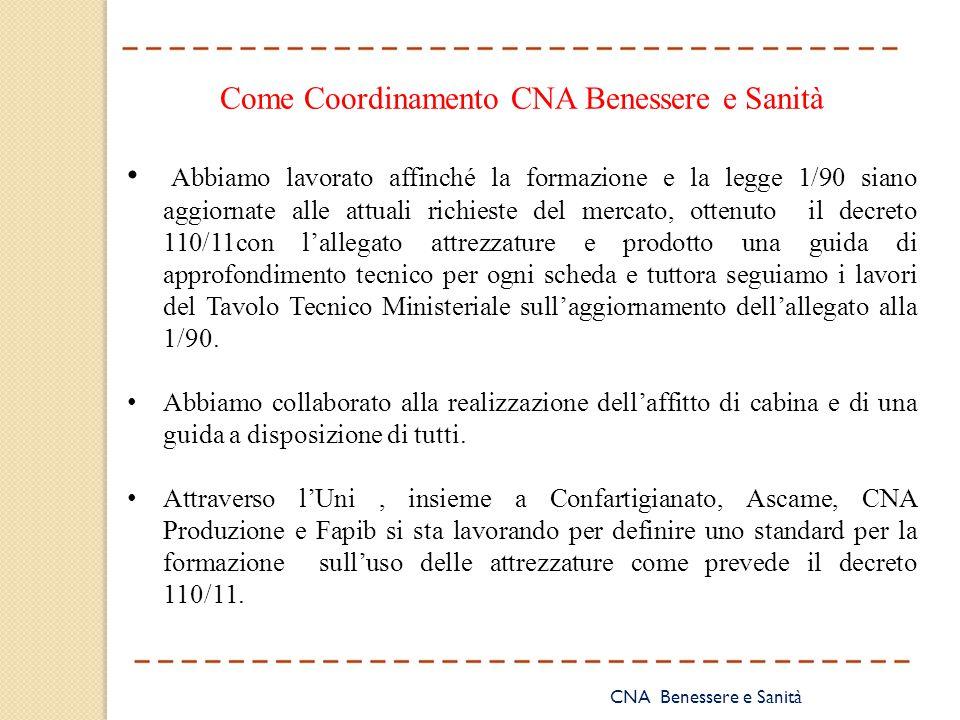 CNA Benessere e Sanità Come Coordinamento CNA Benessere e Sanità Abbiamo lavorato affinché la formazione e la legge 1/90 siano aggiornate alle attuali