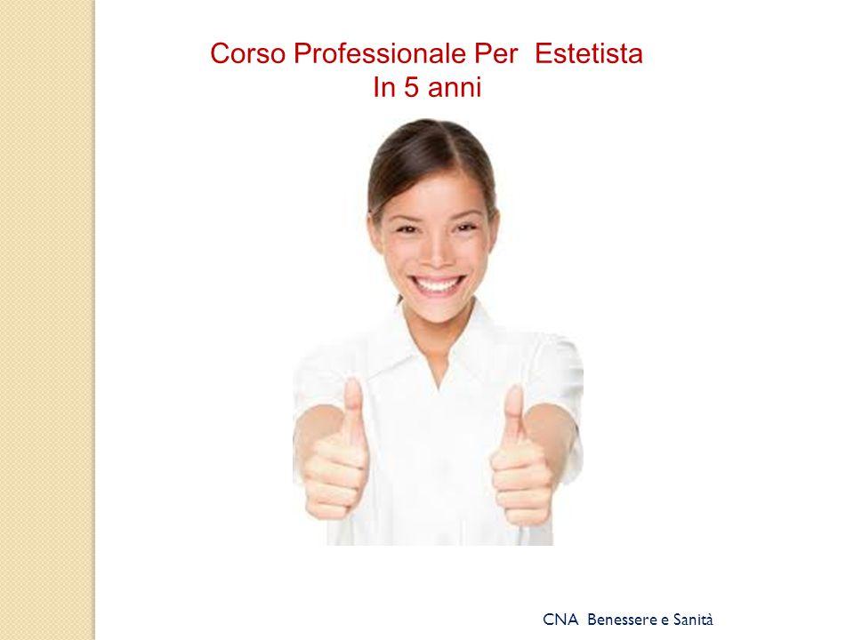 CNA Benessere e Sanità Corso Professionale Per Estetista In 5 anni