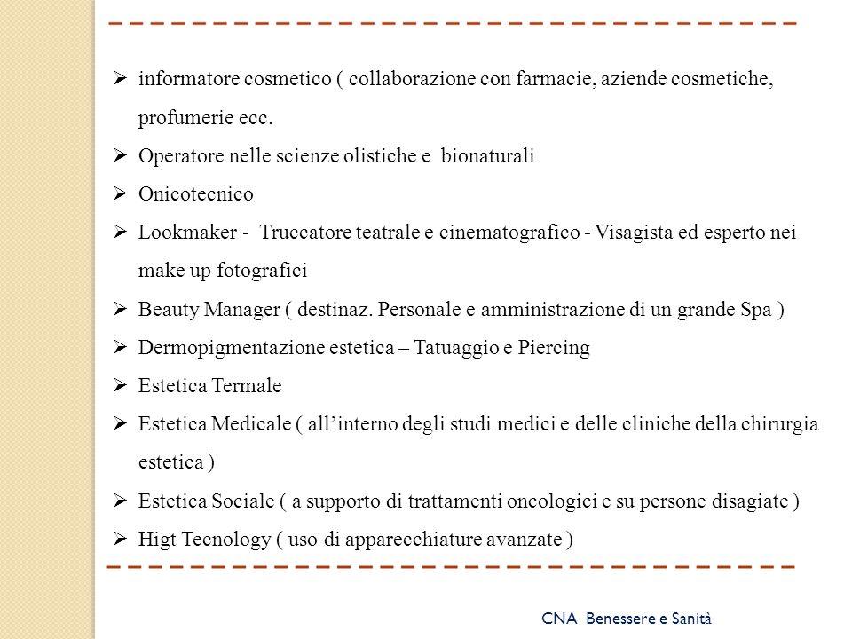 CNA Benessere e Sanità  informatore cosmetico ( collaborazione con farmacie, aziende cosmetiche, profumerie ecc.  Operatore nelle scienze olistiche