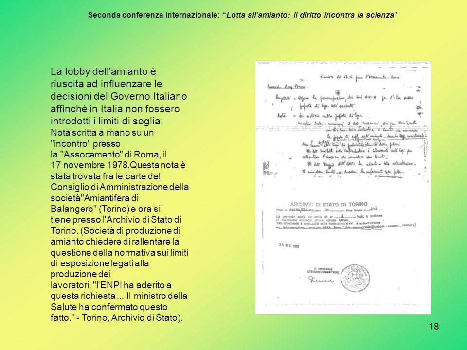 18 La lobby dell'amianto è riuscita ad influenzare le decisioni del Governo Italiano affinché in Italia non fossero introdotti i limiti di soglia: Not