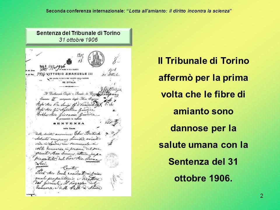 2 Il Tribunale di Torino affermò per la prima volta che le fibre di amianto sono dannose per la salute umana con la Sentenza del 31 ottobre 1906. Sent