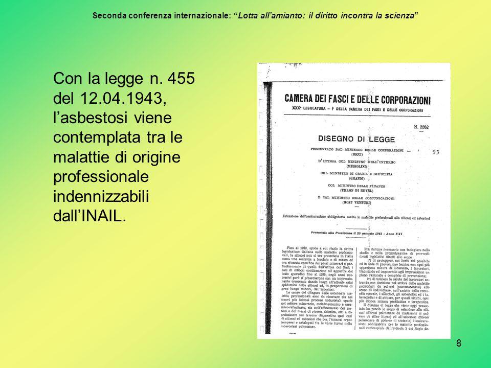 8 Con la legge n. 455 del 12.04.1943, l'asbestosi viene contemplata tra le malattie di origine professionale indennizzabili dall'INAIL. Seconda confer