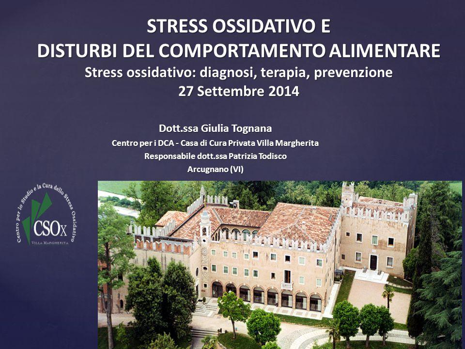 STRESS OSSIDATIVO E DISTURBI DEL COMPORTAMENTO ALIMENTARE Stress ossidativo: diagnosi, terapia, prevenzione 27 Settembre 2014 Dott.ssa Giulia Tognana