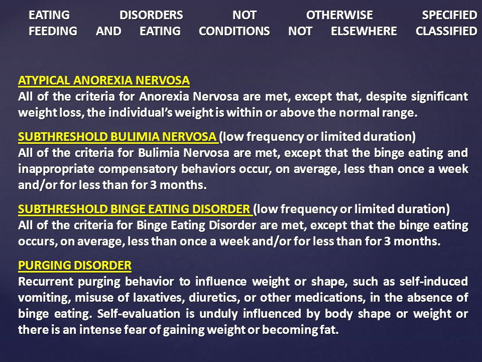 ATYPICAL ANOREXIA NERVOSA All of the criteria for Anorexia Nervosa are met, except that, despite significant weight loss, the individual's weight is w