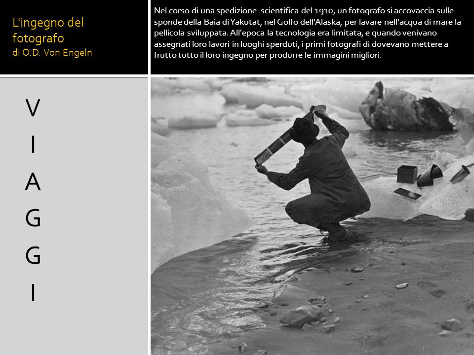 L'ingegno del fotografo di O.D. Von Engeln Nel corso di una spedizione scientifica del 1910, un fotografo si accovaccia sulle sponde della Baia di Yak