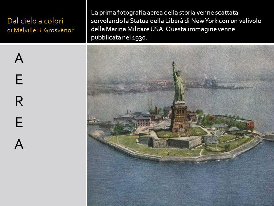 Dal cielo a colori di Melville B. Grosvenor La prima fotografia aerea della storia venne scattata sorvolando la Statua della Liberà di New York con un