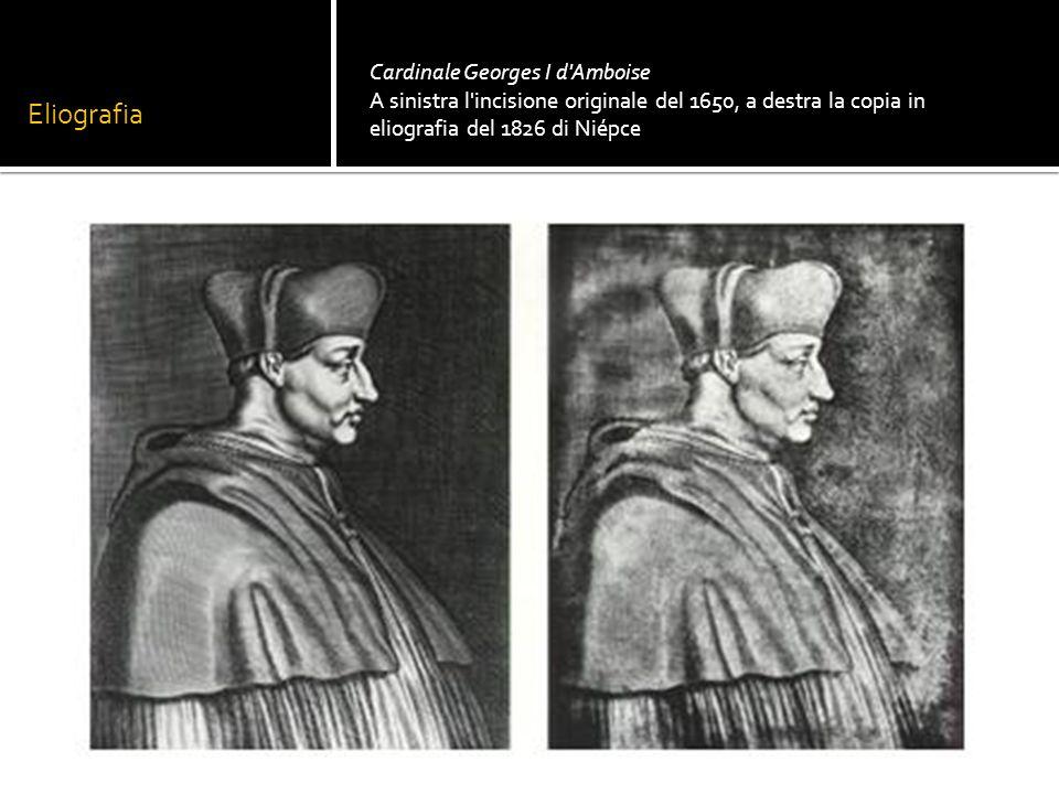 Eliografia Cardinale Georges I d'Amboise A sinistra l'incisione originale del 1650, a destra la copia in eliografia del 1826 di Niépce