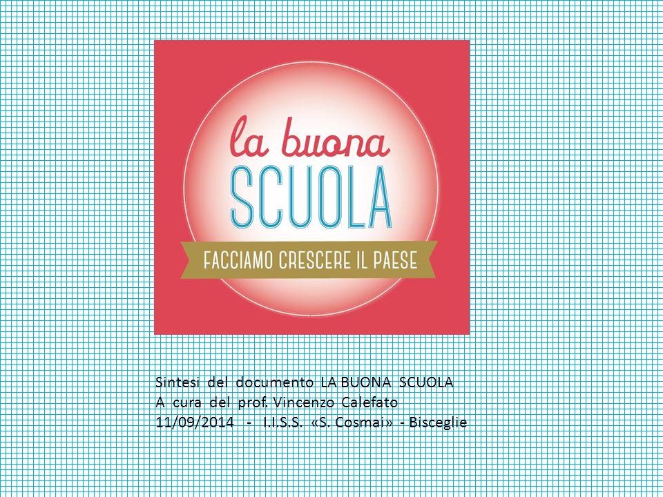 Sintesi del documento LA BUONA SCUOLA A cura del prof. Vincenzo Calefato 11/09/2014 - I.I.S.S. «S. Cosmai» - Bisceglie