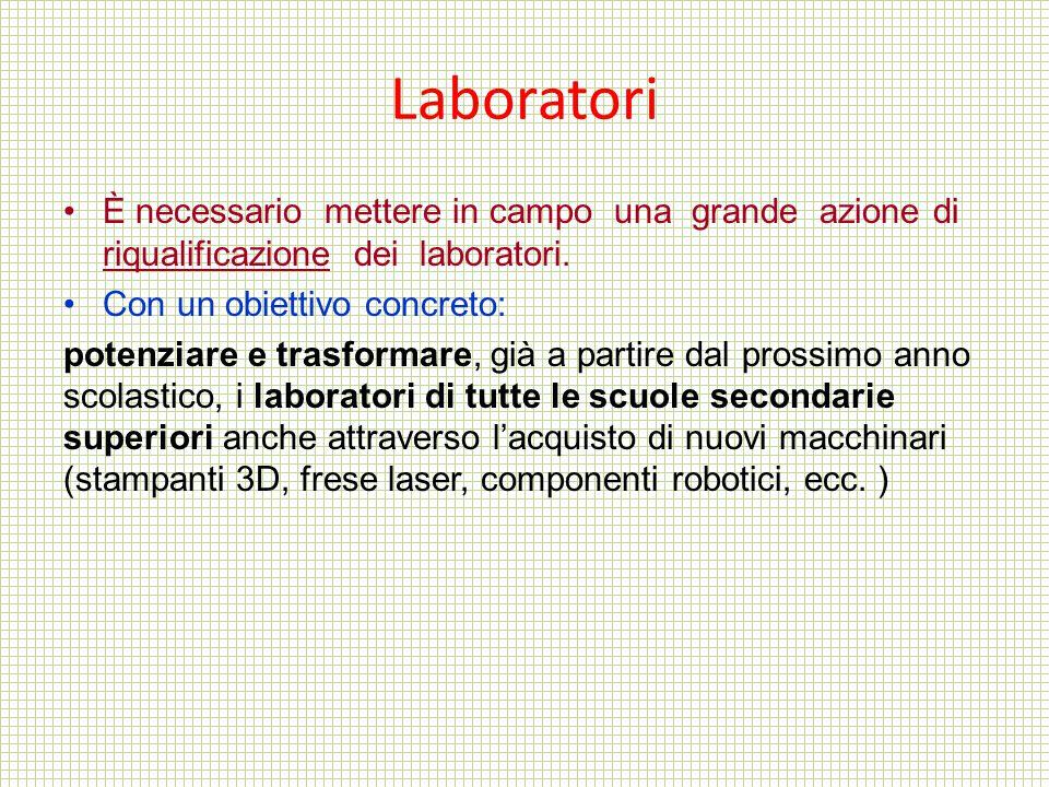 Laboratori È necessario mettere in campo una grande azione di riqualificazione dei laboratori. Con un obiettivo concreto: potenziare e trasformare, gi