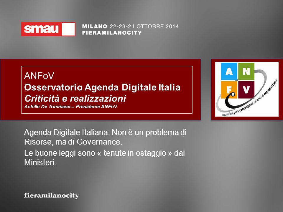 ANFoV Osservatorio Agenda Digitale Italia Criticità e realizzazioni Achille De Tommaso – Presidente ANFoV Agenda Digitale Italiana: Non è un problema