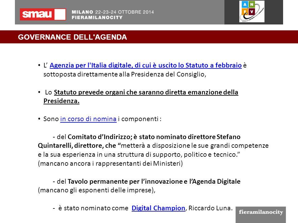 GOVERNANCE DELL'AGENDA L' Agenzia per l'Italia digitale, di cui è uscito lo Statuto a febbraio è sottoposta direttamente alla Presidenza del Consiglio