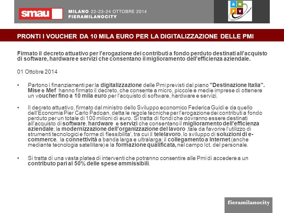 PRONTI I VOUCHER DA 10 MILA EURO PER LA DIGITALIZZAZIONE DELLE PMI Firmato il decreto attuativo per l'erogazione dei contributi a fondo perduto destin