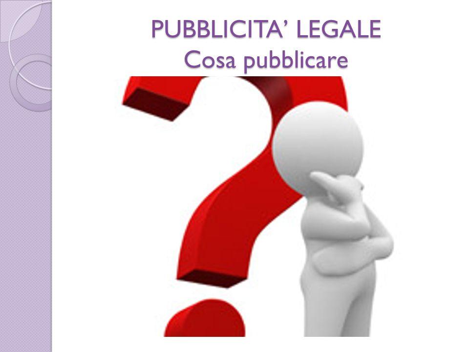 PUBBLICITA' LEGALE Cosa pubblicare