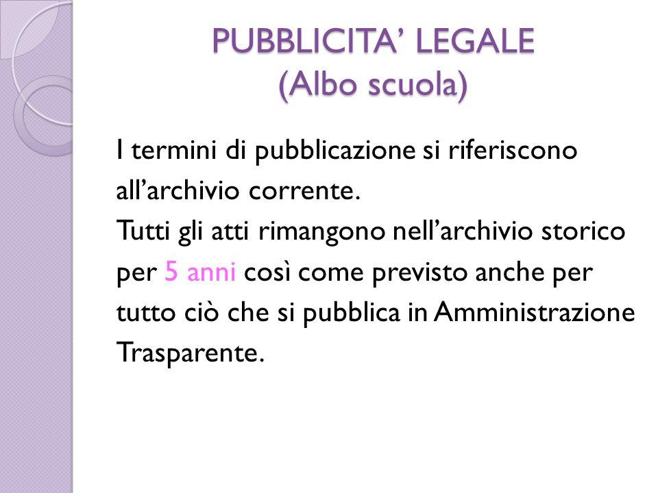 PUBBLICITA' LEGALE (Albo scuola) I termini di pubblicazione si riferiscono all'archivio corrente. Tutti gli atti rimangono nell'archivio storico per 5