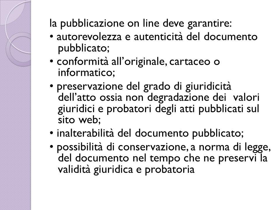 la pubblicazione on line deve garantire: autorevolezza e autenticità del documento pubblicato; conformità all'originale, cartaceo o informatico; prese