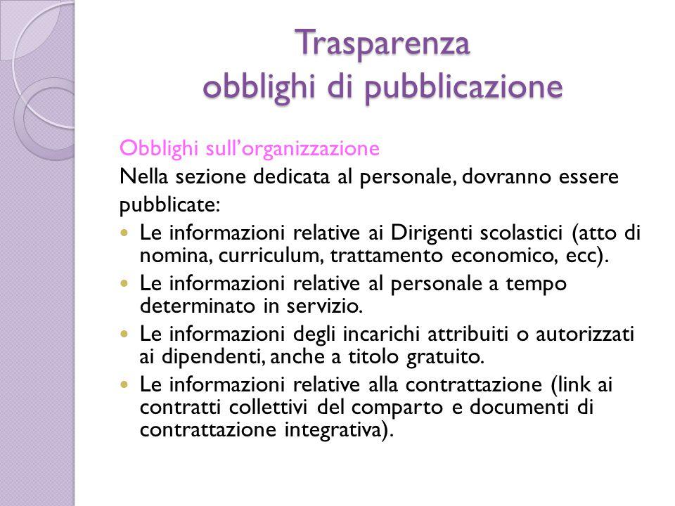 Trasparenza obblighi di pubblicazione Obblighi sull'organizzazione Nella sezione dedicata al personale, dovranno essere pubblicate: Le informazioni re