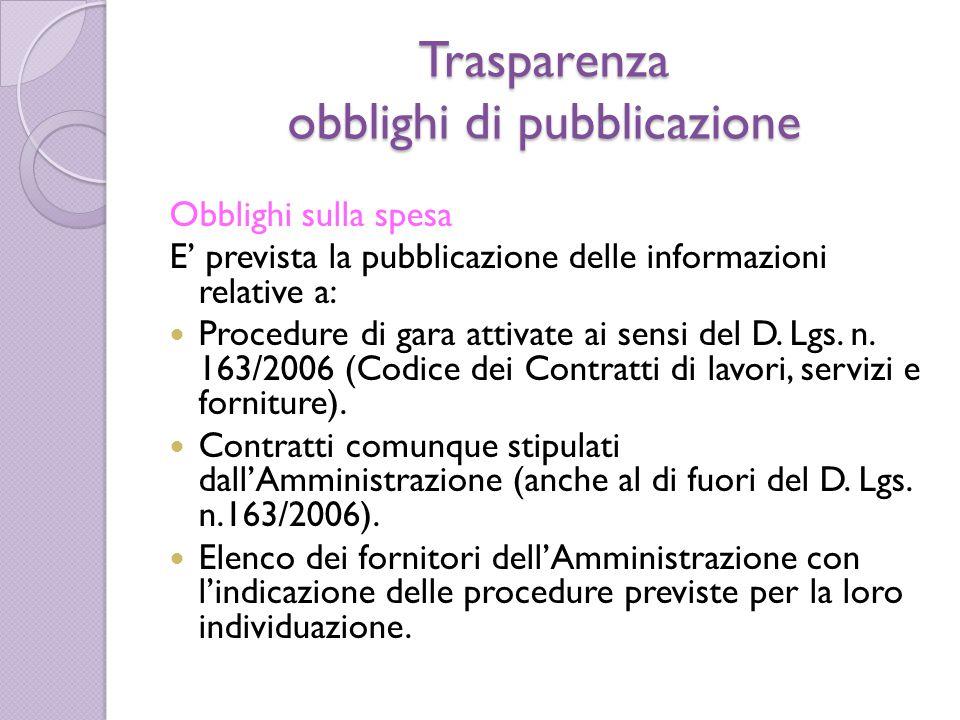 Trasparenza obblighi di pubblicazione Obblighi sulla spesa E' prevista la pubblicazione delle informazioni relative a: Procedure di gara attivate ai sensi del D.