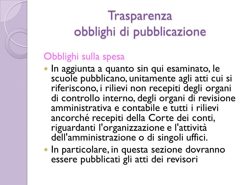 Trasparenza obblighi di pubblicazione Obblighi sulla spesa In aggiunta a quanto sin qui esaminato, le scuole pubblicano, unitamente agli atti cui si r