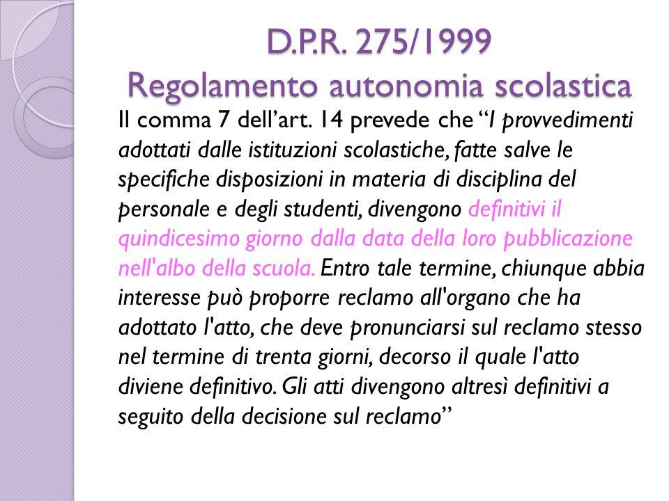 """D.P.R. 275/1999 Regolamento autonomia scolastica Il comma 7 dell'art. 14 prevede che """"I provvedimenti adottati dalle istituzioni scolastiche, fatte sa"""
