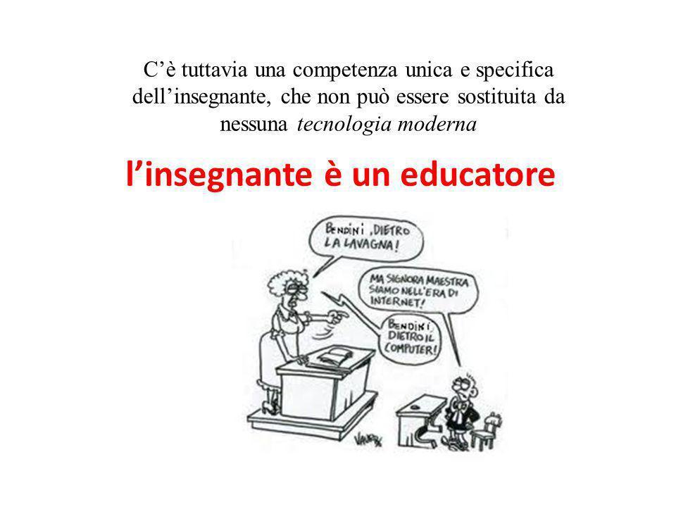 C'è tuttavia una competenza unica e specifica dell'insegnante, che non può essere sostituita da nessuna tecnologia moderna l'insegnante è un educatore