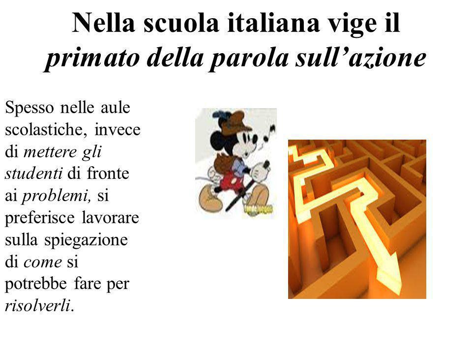 Nella scuola italiana vige il primato della parola sull'azione Spesso nelle aule scolastiche, invece di mettere gli studenti di fronte ai problemi, si