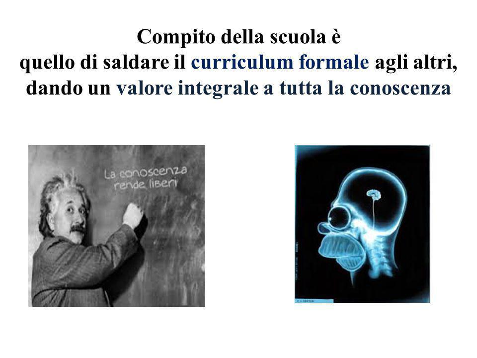 Compito della scuola è quello di saldare il curriculum formale agli altri, dando un valore integrale a tutta la conoscenza