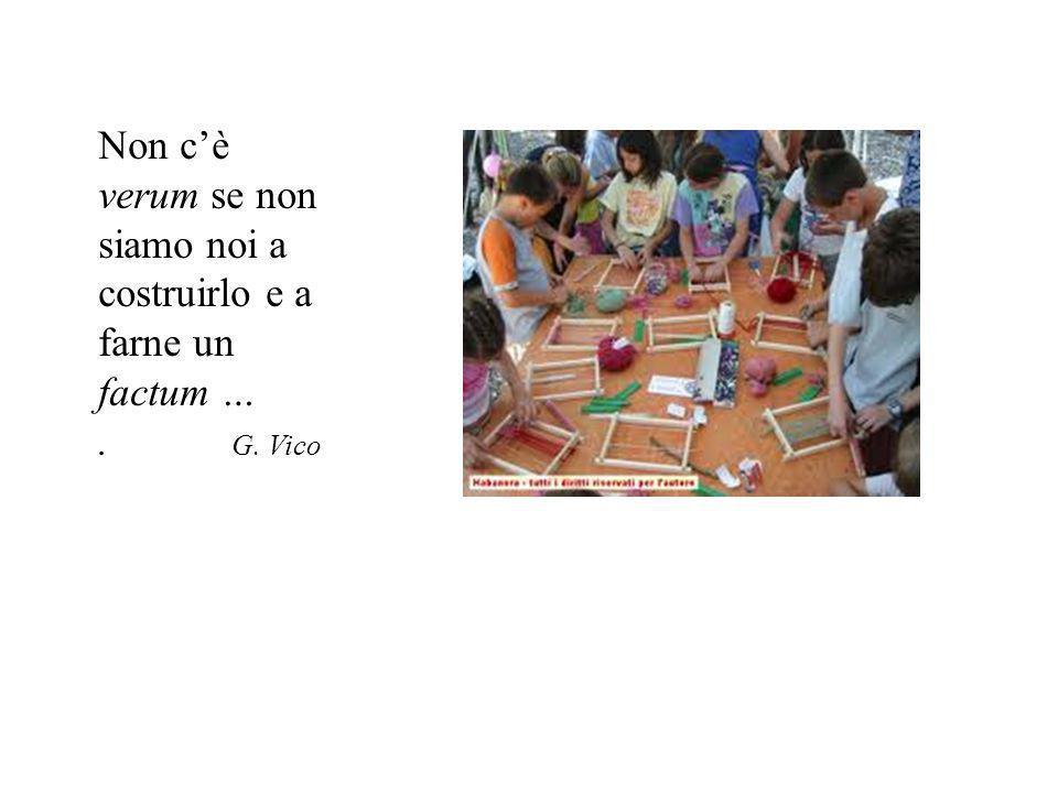 Non c'è verum se non siamo noi a costruirlo e a farne un factum …. G. Vico