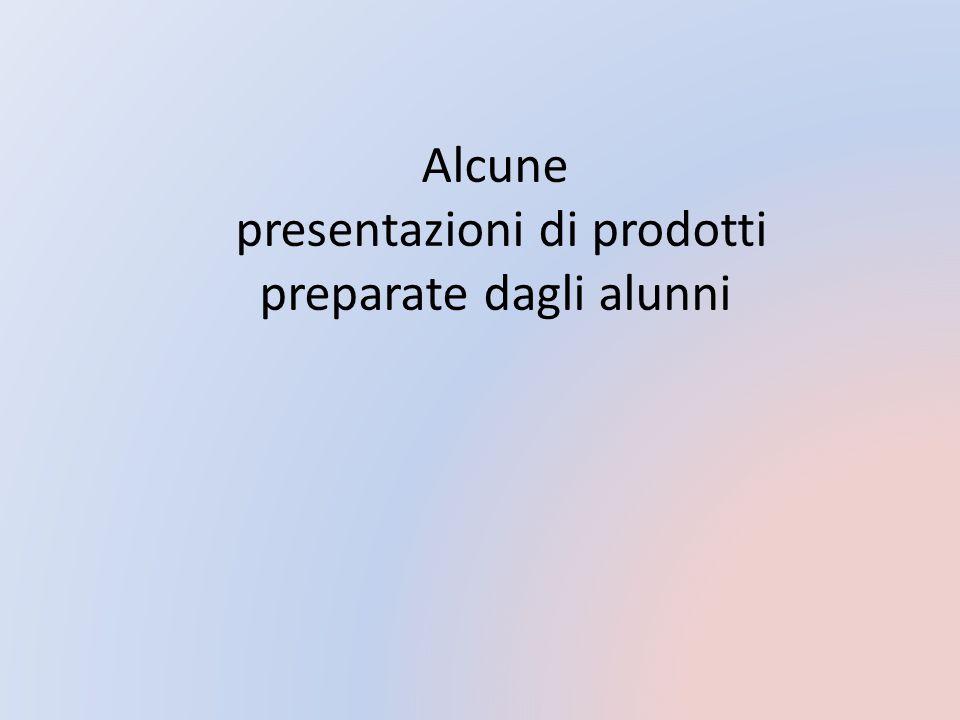 Alcune presentazioni di prodotti preparate dagli alunni