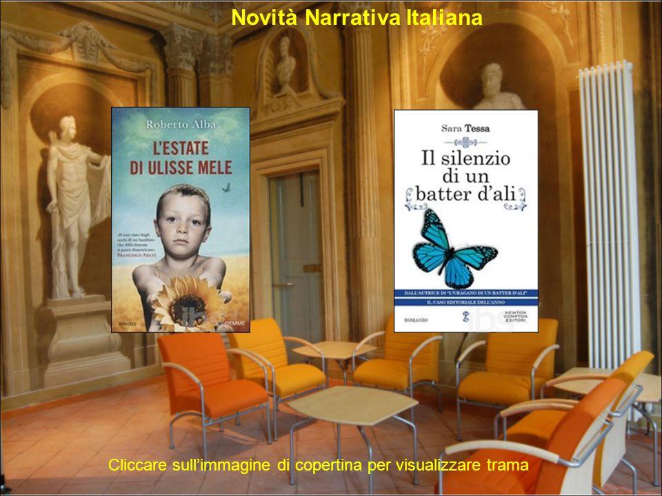 Novità Narrativa Italiana Cliccare sull'immagine di copertina per visualizzare trama