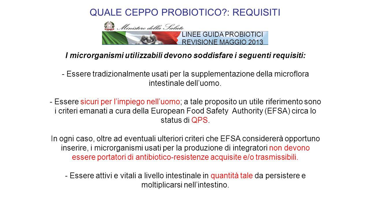 I microrganismi utilizzabili devono soddisfare i seguenti requisiti: - Essere tradizionalmente usati per la supplementazione della microflora intestin