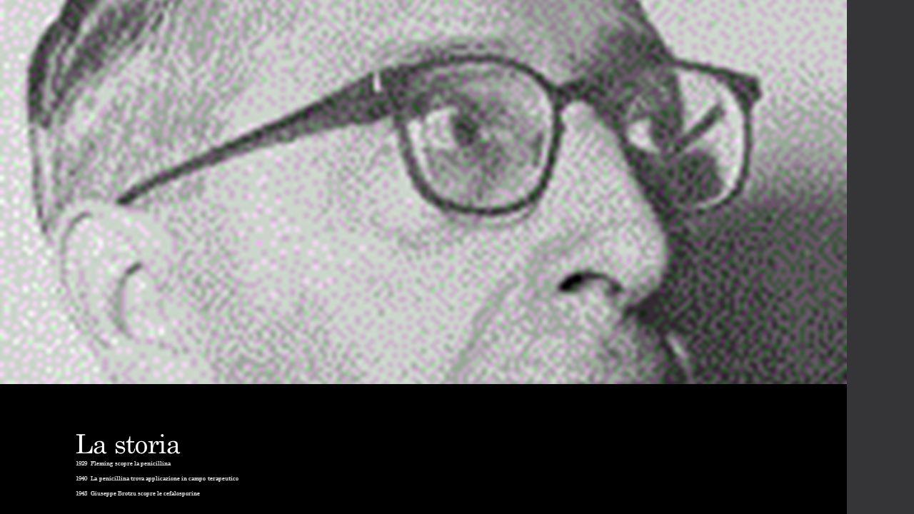 La storia 1929 Fleming scopre la penicillina 1940 La penicillina trova applicazione in campo terapeutico 1943 Giuseppe Brotzu scopre le cefalosporine