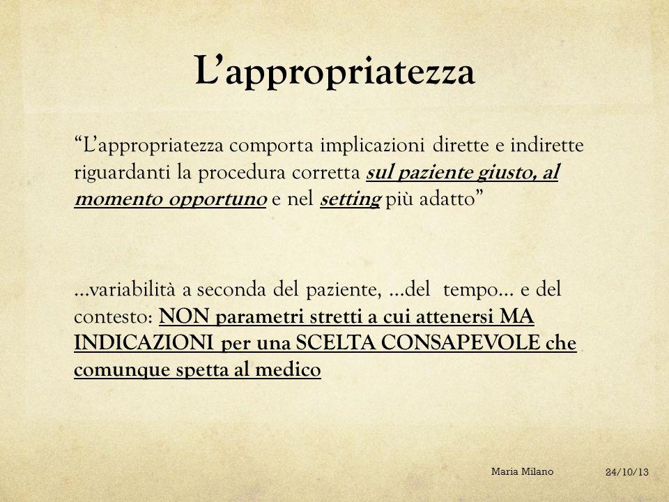 """L'appropriatezza """"L'appropriatezza comporta implicazioni dirette e indirette riguardanti la procedura corretta sul paziente giusto, al momento opportu"""