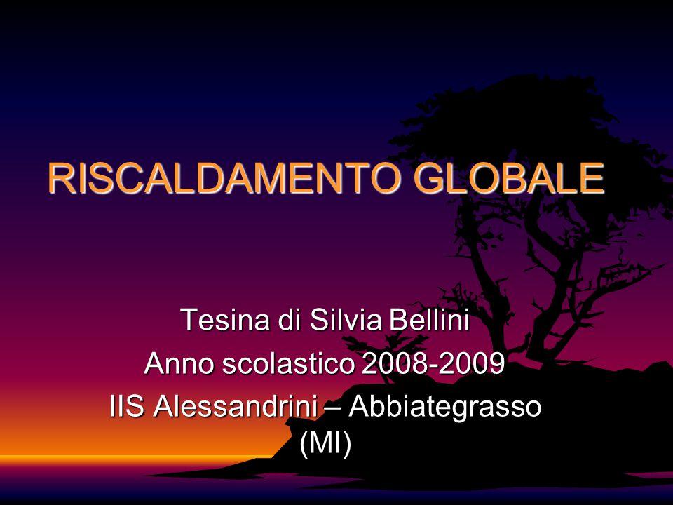 RISCALDAMENTO GLOBALE Tesina di Silvia Bellini Anno scolastico 2008-2009 IIS Alessandrini – Abbiategrasso (MI)