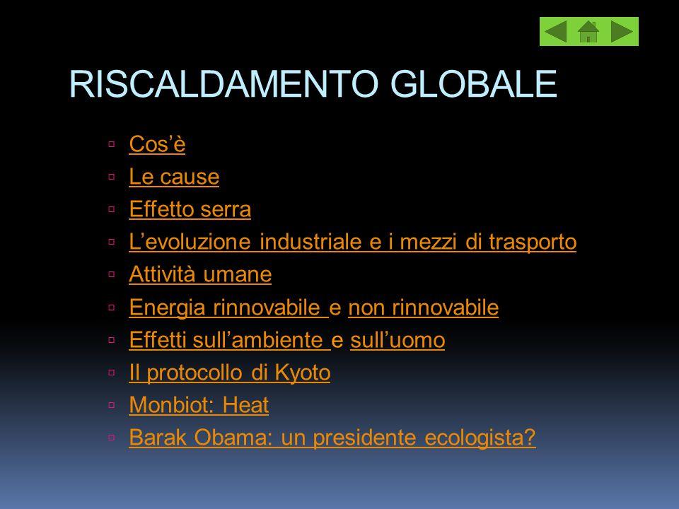 RISCALDAMENTO GLOBALE  Cos'è Cos'è  Le cause Le cause  Effetto serra Effetto serra  L'evoluzione industriale e i mezzi di trasporto L'evoluzione i