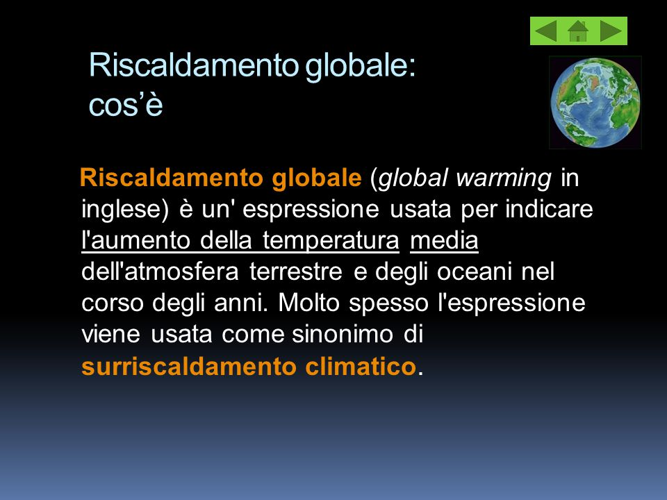 Riscaldamento globale: cos'è Riscaldamento globale (global warming in inglese) è un' espressione usata per indicare l'aumento della temperatura media