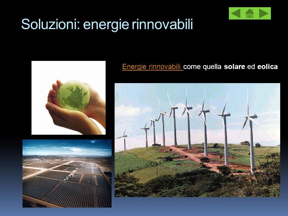 Soluzioni: energie rinnovabili Energie rinnovabili Energie rinnovabili come quella solare ed eolica