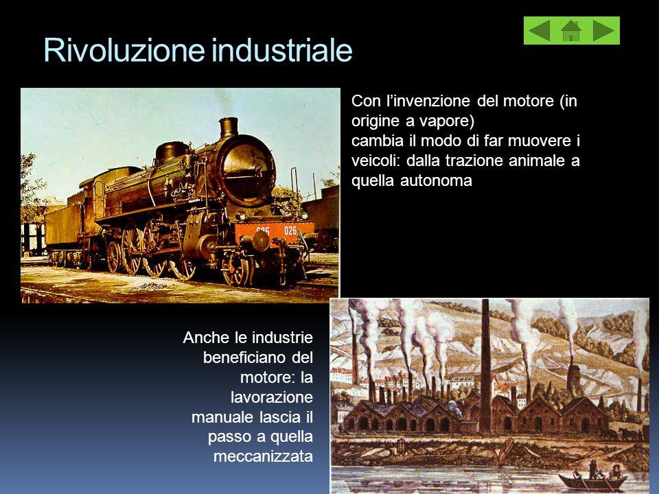 Rivoluzione industriale Con l'invenzione del motore (in origine a vapore) cambia il modo di far muovere i veicoli: dalla trazione animale a quella aut