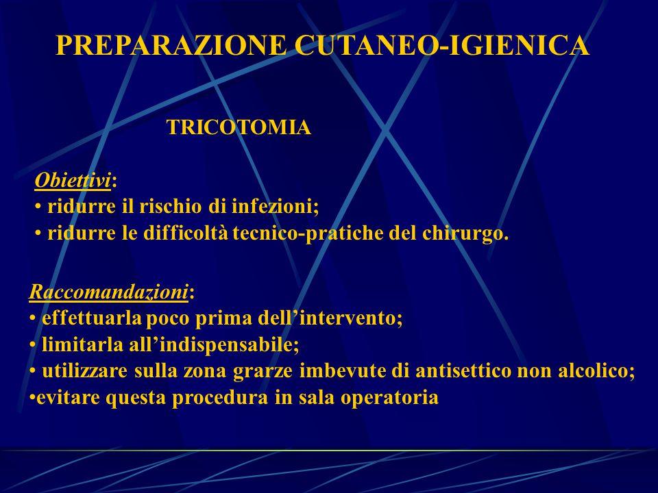 PREPARAZIONE CUTANEO-IGIENICA TRICOTOMIA Obiettivi: ridurre il rischio di infezioni; ridurre le difficoltà tecnico-pratiche del chirurgo.