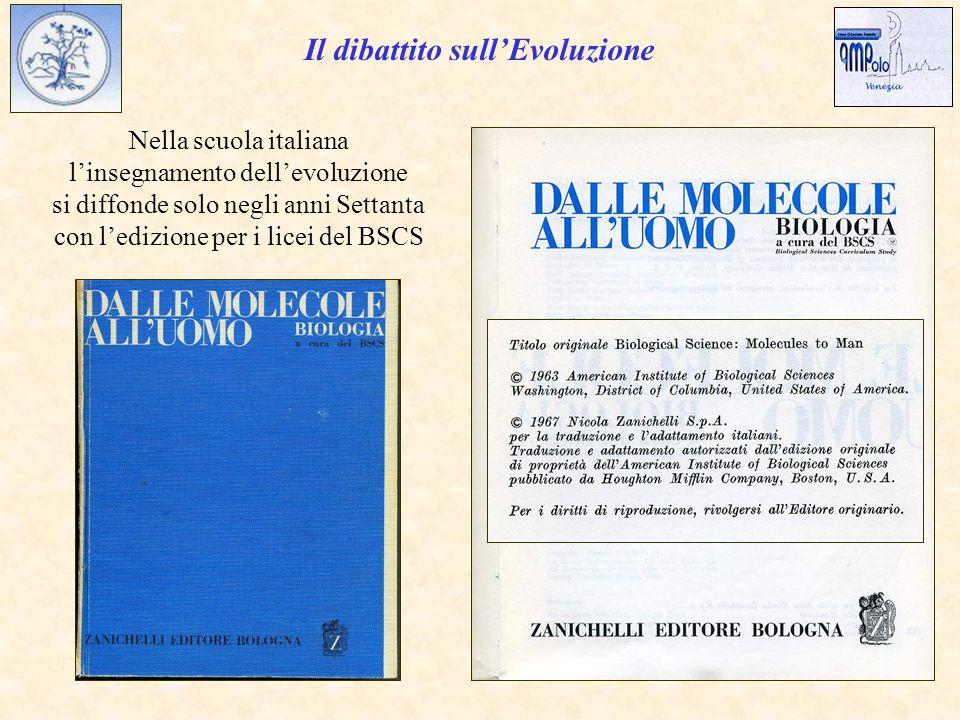 Il dibattito sull'Evoluzione Nella scuola italiana l'insegnamento dell'evoluzione si diffonde solo negli anni Settanta con l'edizione per i licei del BSCS