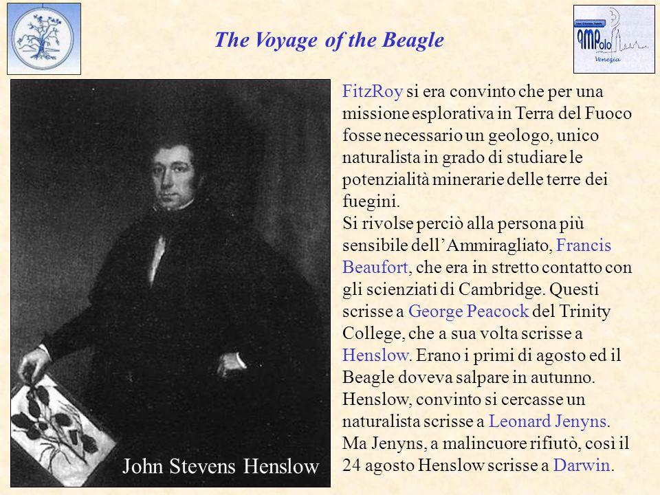 The Voyage of the Beagle John Stevens Henslow Si rivolse perciò alla persona più sensibile dell'Ammiragliato, Francis Beaufort, che era in stretto contatto con gli scienziati di Cambridge.