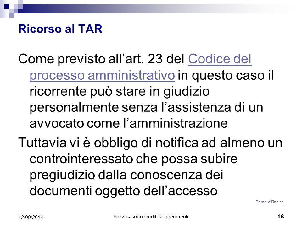 Ricorso al TAR Come previsto all'art. 23 del Codice del processo amministrativo in questo caso il ricorrente può stare in giudizio personalmente senza