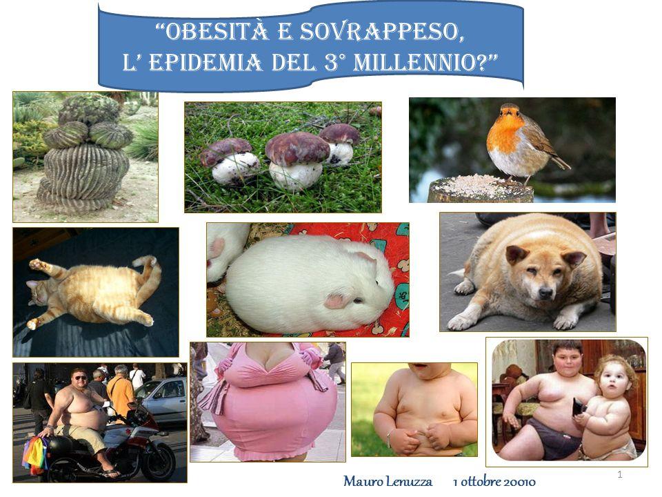 1 Obesità e sovrappeso, l' epidemia del 3° millennio? Mauro Lenuzza 1 ottobre 20010