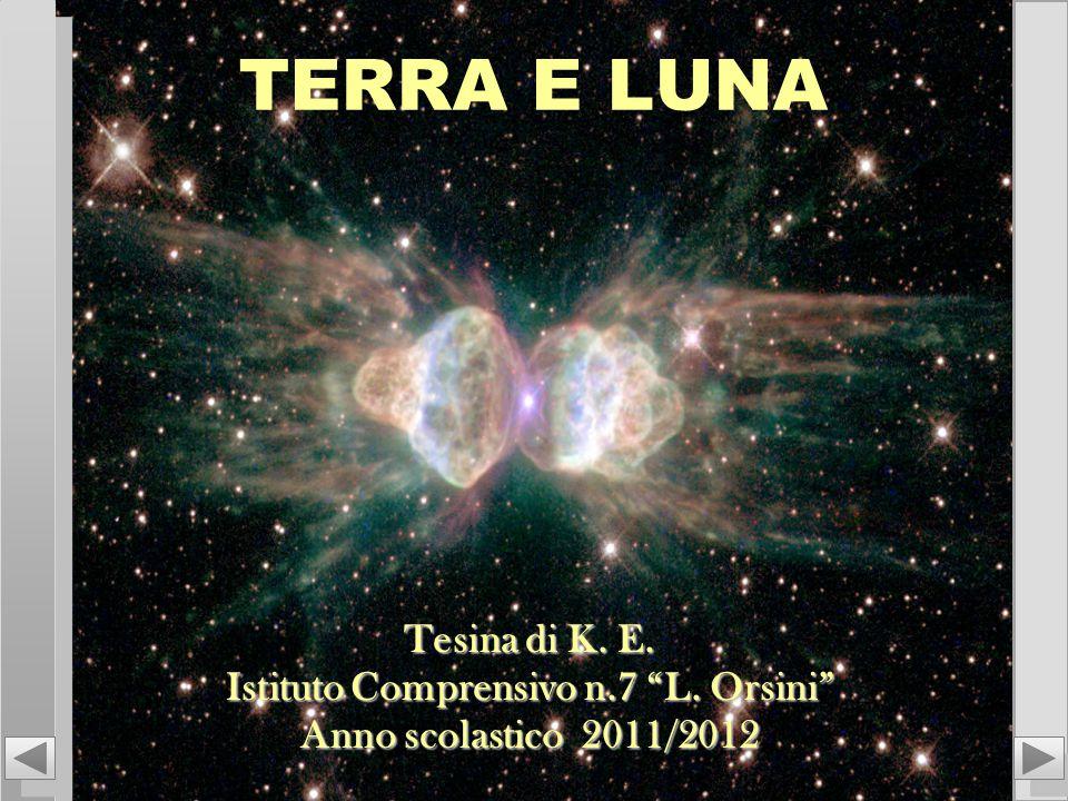 """Tesina di K. E. Istituto Comprensivo n.7 """"L. Orsini"""" Anno scolastico 2011/2012 TERRA E LUNA"""