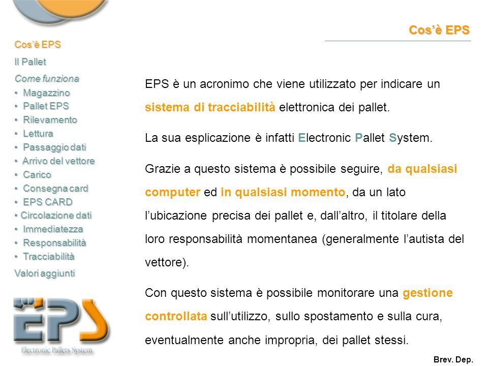 Cos'è EPS EPS è un acronimo che viene utilizzato per indicare un sistema di tracciabilità elettronica dei pallet. La sua esplicazione è infatti Electr